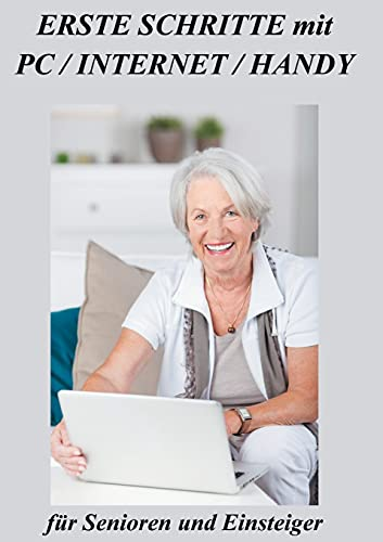 Erste Schritte mit PC / INTERNET / HANDY: für Senioren und Einsteiger