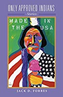Only Approved Indians: Stories (American Indian Literature and Critical Studies)