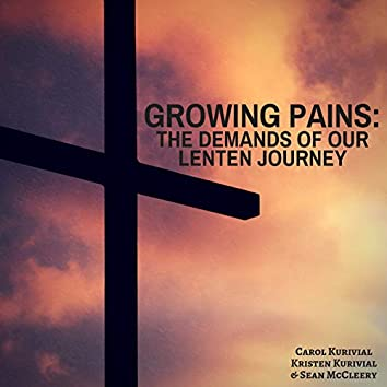 Growing Pains: The Demands of Our Lenten Journey