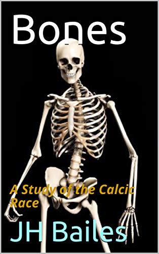 Bones: A Study of the Calcic Race (English Edition)