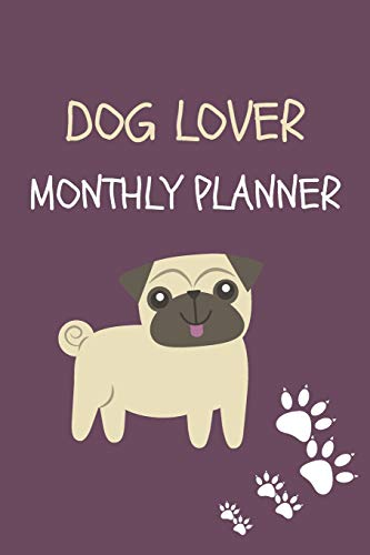 Dog Lover: Monthly Planner Calendar, Notes to Write In, Annual Diary Book, Plan Your Day Week and Month so Nothing Gets Missed, Track Your To Dos, Stay Organized and Be Productive
