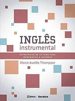 Inglês Instrumental – Estratégias de leitura para informática e internet por [MARCO AURELIO DA SILVA THOMPSON]