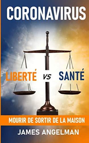 Coronavirus: Liberte vs Sante: Mourir De Sortir De La Maison