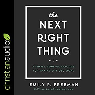 The Next Right Thing     A Simple, Soulful Practice for Making Life Decisions              Written by:                                                                                                                                 Emily P. Freeman                               Narrated by:                                                                                                                                 Emily P. Freeman                      Length: 5 hrs and 6 mins     Not rated yet     Overall 0.0