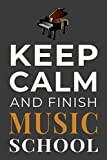 Keep Calm and Finish Music School: Funny Musician Student Journal Lined Notebook Gift