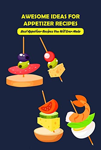 Awesome Ideas for Appetizer Recipes: Best Appetizer Recipes You Will Ever Make: Appetizers Cookbook (English Edition)