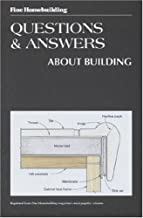 Questions and Answers about Building: Fine Homebuilding