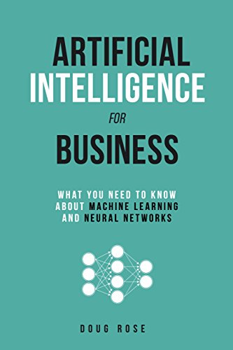 Artificial Intelligence for Business: What You Need to Know about Machine Learning and Neural Networks