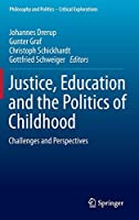 Justice, Education and the Politics of Childhood: Challenges and Perspectives (Philosophy and Politics - Critical Explorations (1))