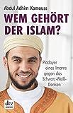 Wem gehört der Islam?: Plädoyer eines Imams gegen das Schwarz-Weiß-Denken (German Edition)