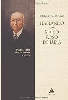Hablando con Mario Roso de Luna: Diálogos sobre ciencia, filosofía y religión (BIBLIOTECA MARIO ROSO DE LUNA) (Spanish Edition)