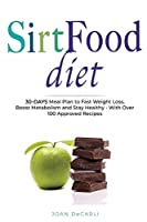 Sirtfood Diet: 30-Days Meal Plan to Fast Weight Loss, Boost Metabolism and Stay Healty - With Over 100 Approved Recipes