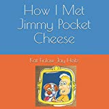 How I Met Jimmy Pocket Cheese (Bridges and Jimmy Pocket Cheese)