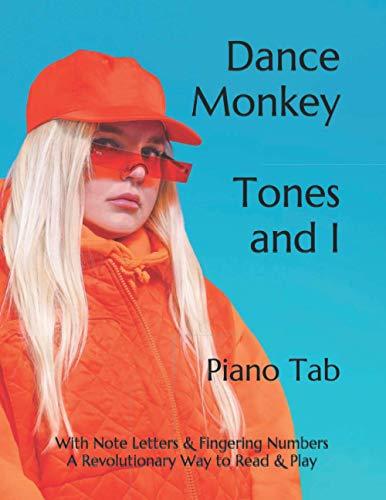 Dance Monkey Tones and I: Piano Tab With Note Letters & Fingering Numbers A Revolutionary Way to Read & Play