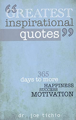 Greatest Inspirational Quotes: 365 days to more Happiness, Success, and Motivation