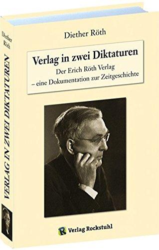 Verlag in zwei Diktaturen: Der Erich Röth Verlag – eine Dokumentation zur Zeitgeschichte