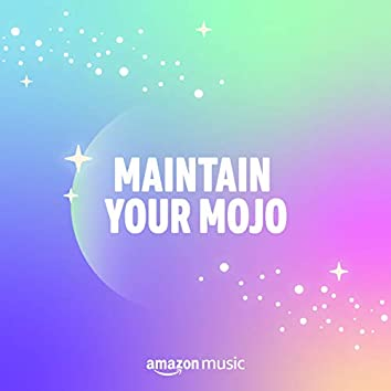 Maintain Your Mojo