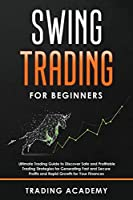 Swing Trading for Beginners: Ultimate Trading Guide to Discover Safe and Profitable Trading Strategies for Generating Fast and Secure Profits and Rapid Growth for Your Finances