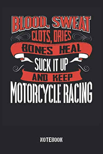 Blood Sweat clots dries. Shut up and keep Motorcycle Racing: Blank Pages Notebook / Memory Journal Book / Journal For Work / Soft Cover / Glossy / 6 x 9 / 120 Pages