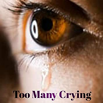 Too Many Crying