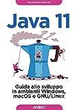 Java 11: Guida allo sviluppo in ambienti Windows, macOS e GNU/Linux