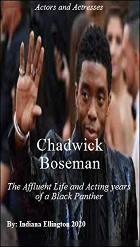 Chadwick Boseman: The Affluent Life & Acting years of a Black Panther, Film, Rich & Famous, Television Performers, Acting & Auditioning, Celebrities, Comic Books, Nonfiction (English Edition)