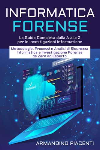 INFORMATICA FORENSE - Parte 1: La Guida Completa dalla A alla Z per le Investigazioni Informatiche | Metodologie, Processi e Analisi di Sicurezza ... e Investigazione Forense da Zero ad Esperto