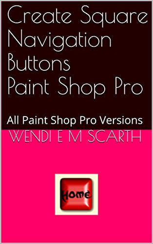 Create Square Navigation Buttons Paint Shop Pro: All Paint Shop Pro Versions (Paint Shop Pro Made Easy Book 368) (English Edition)