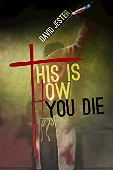 This Is How You Die: A Thriller by [David Jester]