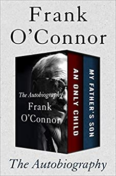 The Autobiography: An Only Child and My Father's Son by [Frank O'Connor]