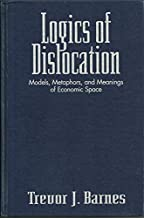 Logics of Dislocation: Models, Metaphors, and Meanings of Economic Space