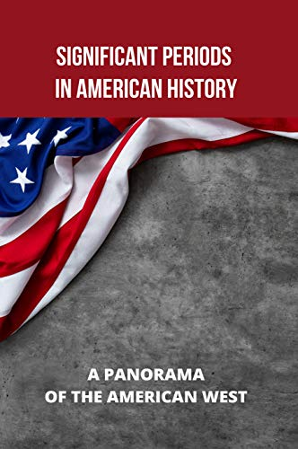 Significant Periods In American History: A Panorama Of The American West: American Museum Of Natural History (English Edition)