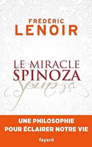 Le Miracle Spinoza Une Philosophie Pour Clairer Notre Vie