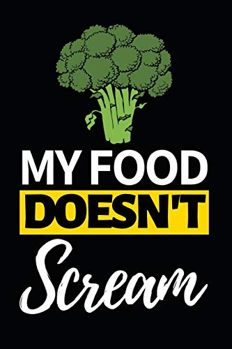 "My Food Doesn't Scream: Funny Vegan Notebook/Journal (6"" X 9"") Gift For Christmas Or Birthday"