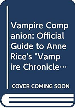 """Vampire Companion: Official Guide to Anne Rice's """" Vampire Chronicles """""""