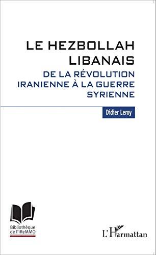 Le Hezbollah libanais. De la révolution iranienne à la guerre syrienne