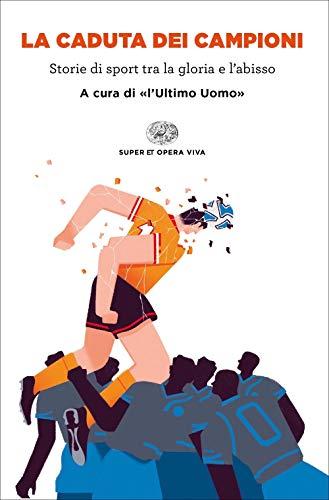 La caduta dei campioni. Storie di sport tra la gloria e l'abisso