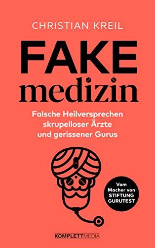 Fakemedizin: Falsche Heilversprechen skrupelloser Ärzte und gerissener Gurus