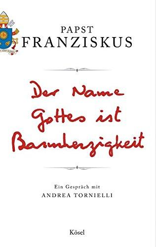 Der Name Gottes ist Barmherzigkeit: Ein Gespraech mit Andrea Tornielli