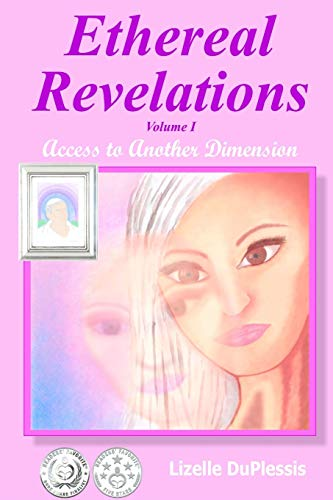 Book: Ethereal Revelations - Volume I - Access To Another Dimension by Lizelle Du Plessis