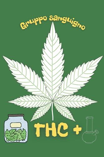 Diario De Marihuana: Grupo Sanguíneo THC+: El Cuaderno Más Relajado Del Mundo / Cuaderno Para Un Estudiante Adulto Real En Líneas A5