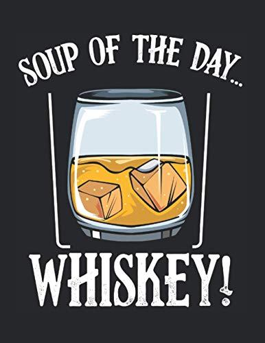 Soup Of The Day Whiskey Spirituose Alkohol Lustig: A4+ Softcover 120 beschreibbare karierte Seiten | 22 x 28 cm (8,5x11 Zoll)