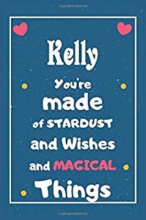 Kelly You are made of Stardust and Wishes and MAGICAL Things: Personalised Name Notebook, Gift For Her, Christmas Gift, Gi...