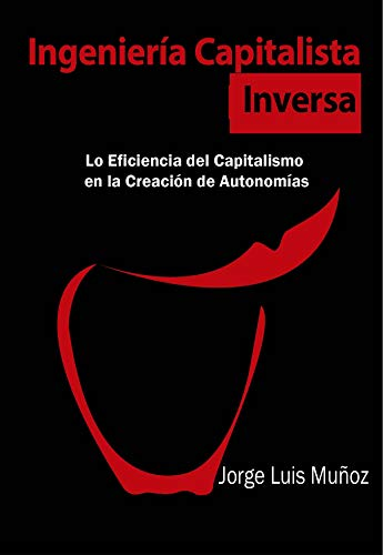 Ingeniería Capitalista Inversa: La Eficiencia del Capitalismo en la Creación de Autonomías