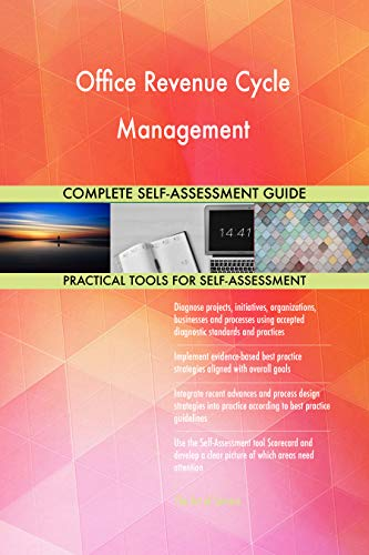 Office Revenue Cycle Management All-Inclusive Self-Assessment - More than 700 Success Criteria, Instant Visual Insights, Comprehensive Spreadsheet Dashboard, Auto-Prioritized for Quick Results
