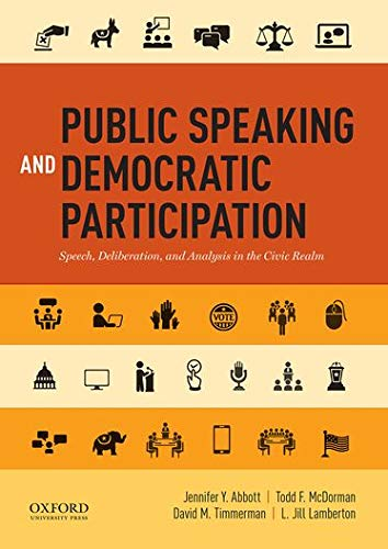Compare Textbook Prices for Public Speaking and Democratic Participation: Speech, Deliberation, and Analysis in the Civic Realm Illustrated Edition ISBN 9780199338597 by Abbott, Jennifer Y.,McDorman, Todd F.,Timmerman, David M.,Lamberton, L. Jill