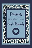 Cousins Make The Best Friends: Notebook For Awesome cousin Show your Appreciation