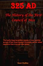 History of the First Council of Nice: 325 AD