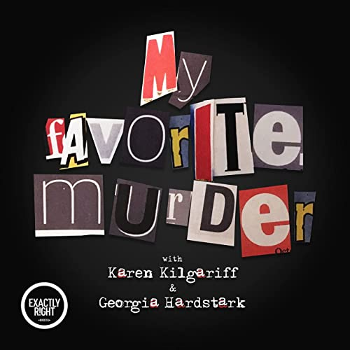 My Favorite Murder with Karen Kilgariff and Georgia Hardstark Podcast By Exactly Right cover art