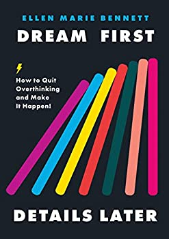 Dream First Details Later  How to Quit Overthinking & Make It Happen!